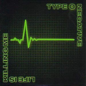 Tapage Nocturne - l'émission Metal - Page 12 Type-O-Negative-Life-Is-Killing-Me
