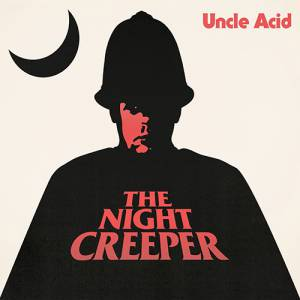 Uncle Acid - The Night Creeper