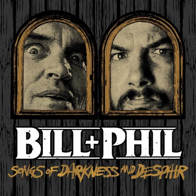 Bill & Phil - Songs Of Darkness And Despair