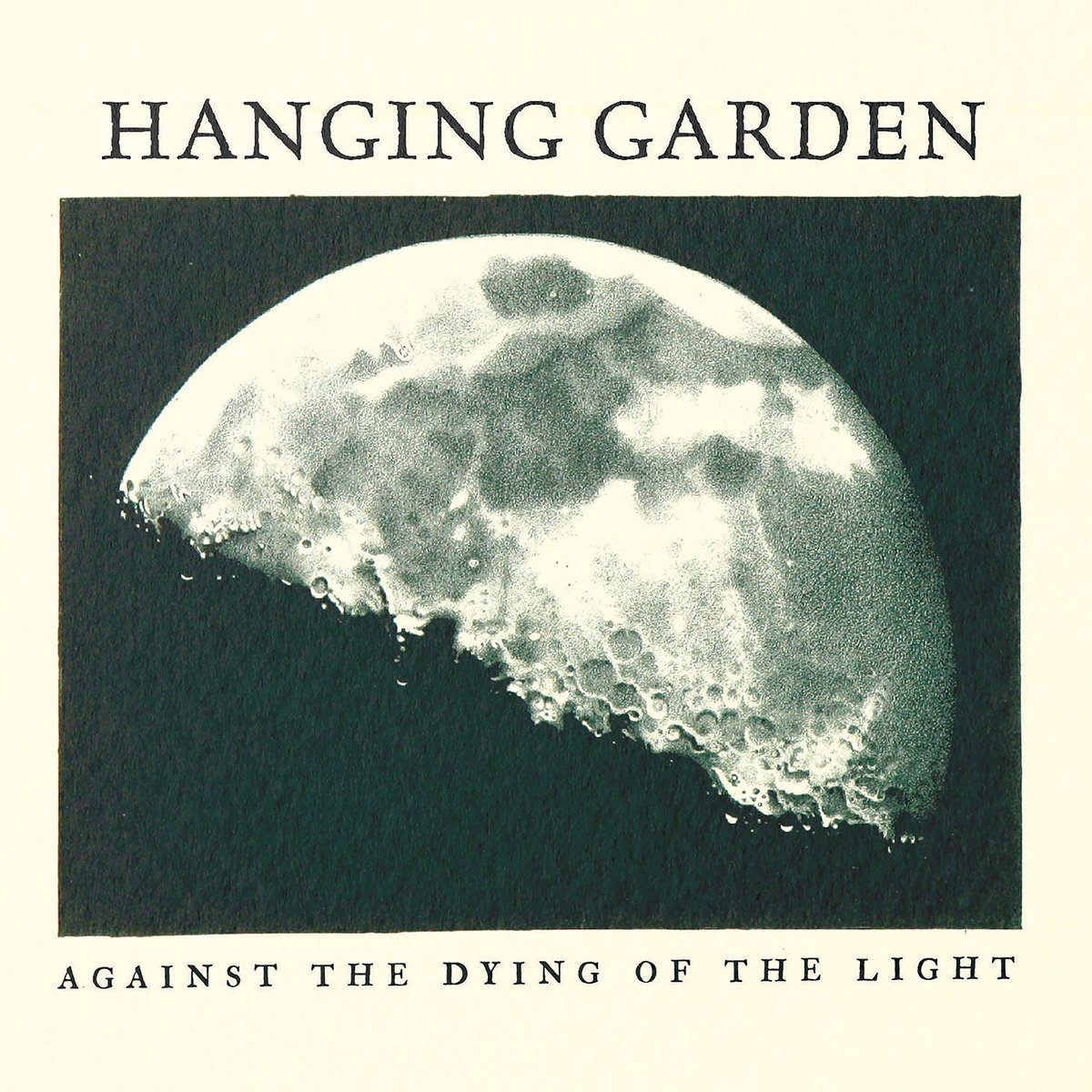 HANGING GARDEN Against The Dying Of Light