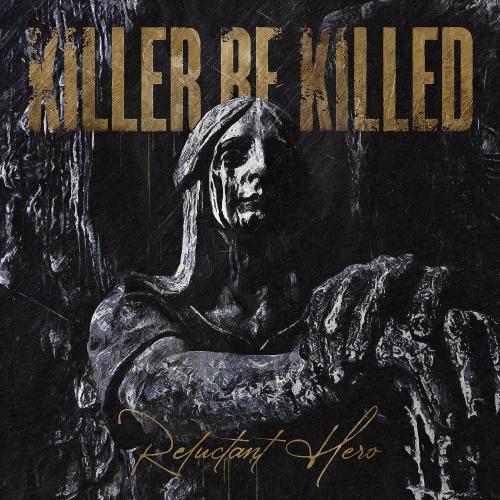 Killer Be Killed - Relunctant Hero
